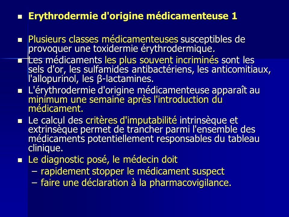 Erythrodermie d'origine médicamenteuse 1 Erythrodermie d'origine médicamenteuse 1 Plusieurs classes médicamenteuses susceptibles de provoquer une toxi