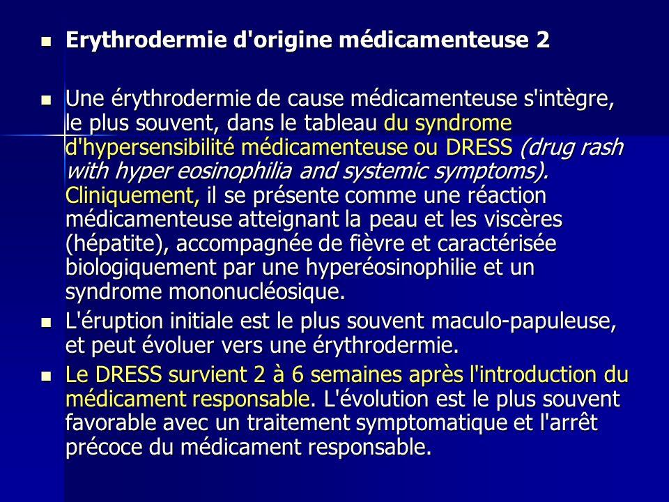 Erythrodermie d'origine médicamenteuse 2 Erythrodermie d'origine médicamenteuse 2 Une érythrodermie de cause médicamenteuse s'intègre, le plus souvent