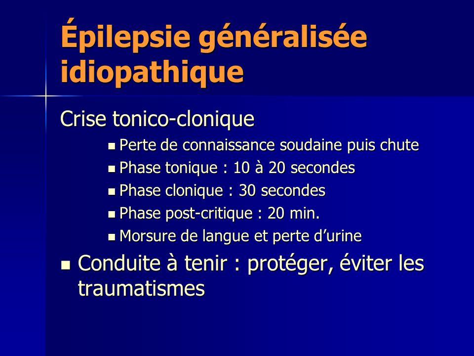 Épilepsie généralisée idiopathique Crise tonico-clonique Perte de connaissance soudaine puis chute Perte de connaissance soudaine puis chute Phase ton