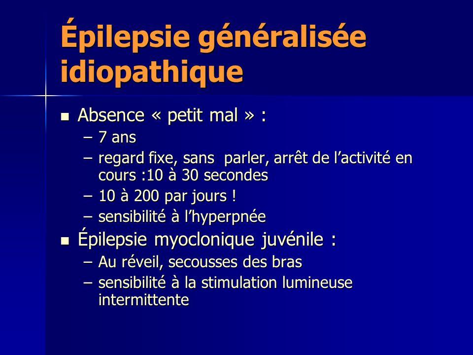 Épilepsie généralisée idiopathique Absence « petit mal » : Absence « petit mal » : –7 ans –regard fixe, sans parler, arrêt de lactivité en cours :10 à 30 secondes –10 à 200 par jours .