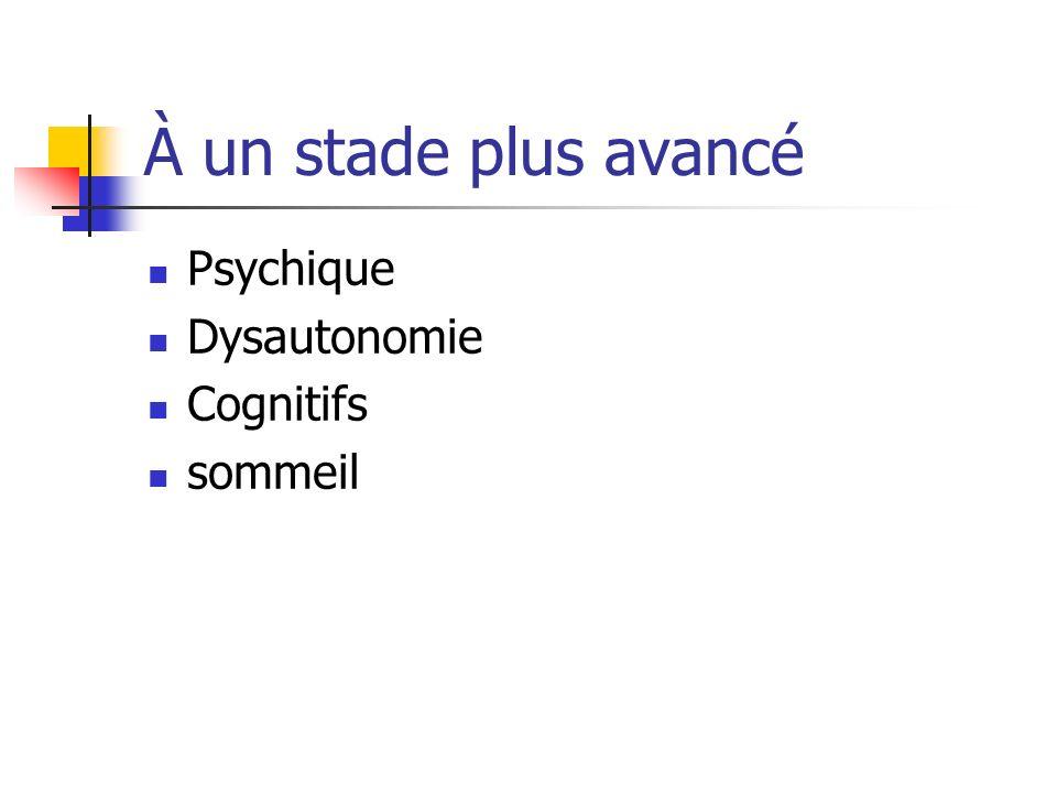 À un stade plus avancé Psychique Dysautonomie Cognitifs sommeil