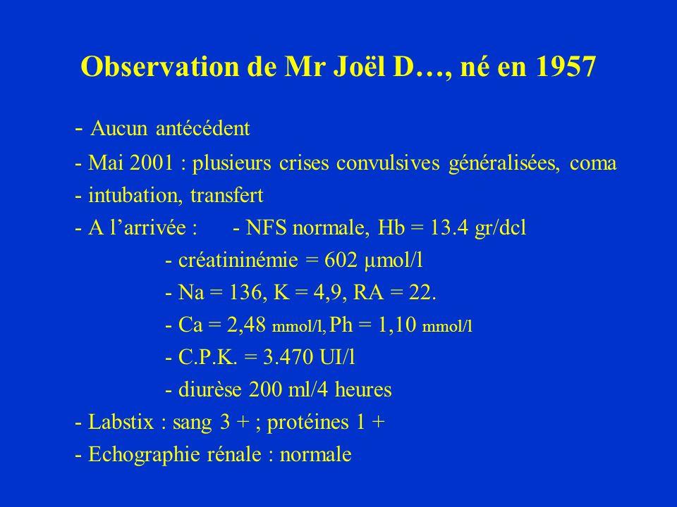Observation de Mr Joël D…, né en 1957 - Aucun antécédent - Mai 2001 : plusieurs crises convulsives généralisées, coma - intubation, transfert - A larr