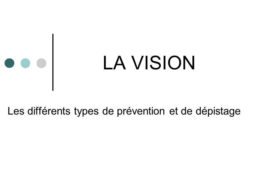 LA VISION Les différents types de prévention et de dépistage
