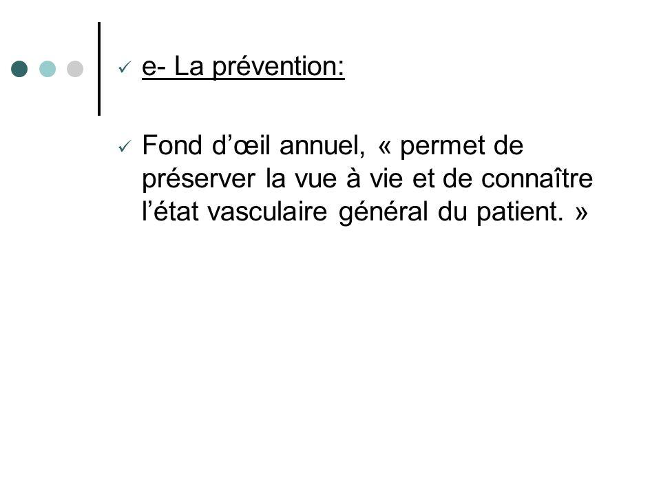 e- La prévention: Fond dœil annuel, « permet de préserver la vue à vie et de connaître létat vasculaire général du patient. »