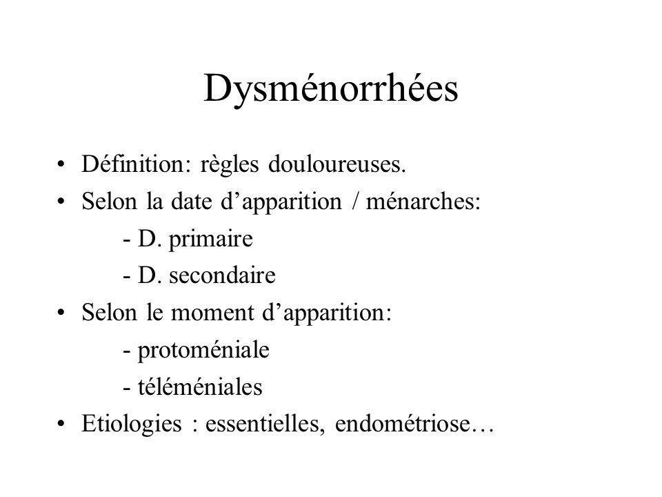 Dysménorrhées Définition: règles douloureuses. Selon la date dapparition / ménarches: - D. primaire - D. secondaire Selon le moment dapparition: - pro