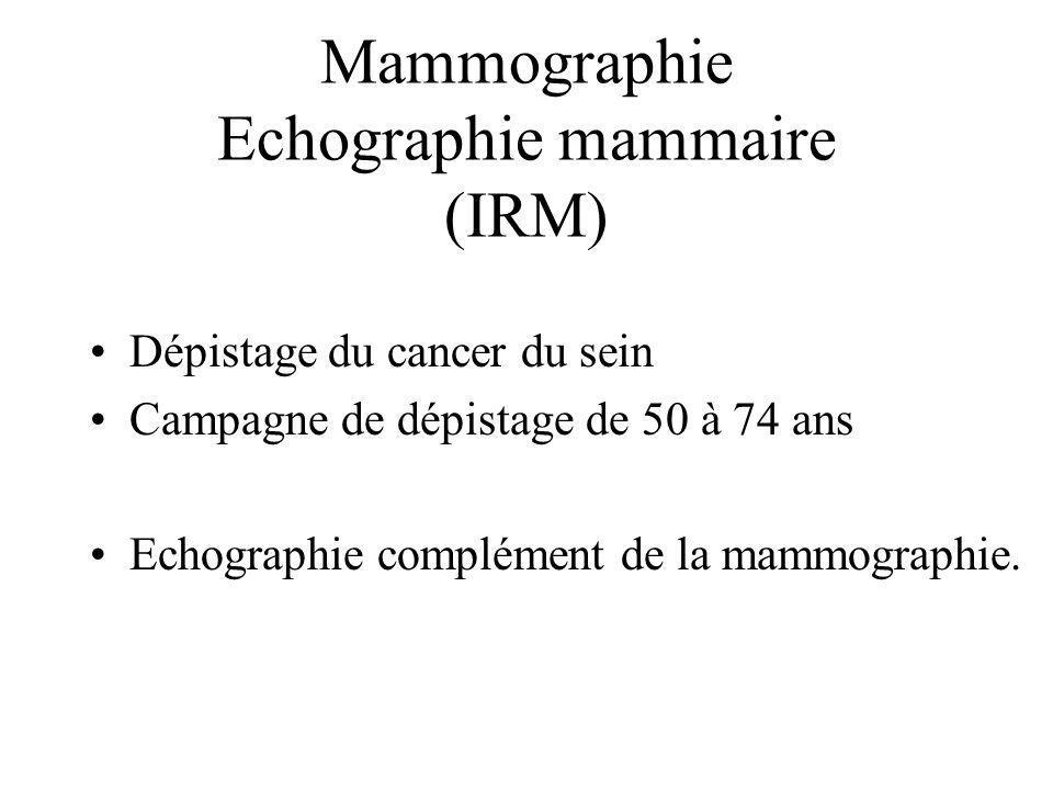 Mammographie Echographie mammaire (IRM) Dépistage du cancer du sein Campagne de dépistage de 50 à 74 ans Echographie complément de la mammographie.