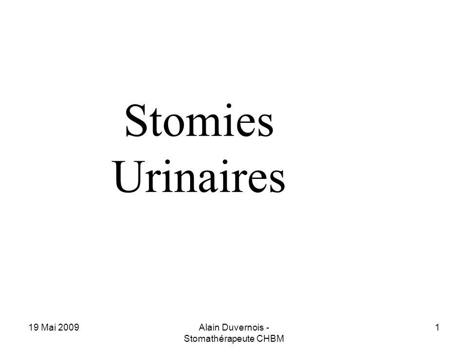19 Mai 2009Alain Duvernois - Stomathérapeute CHBM 1 Stomies Urinaires