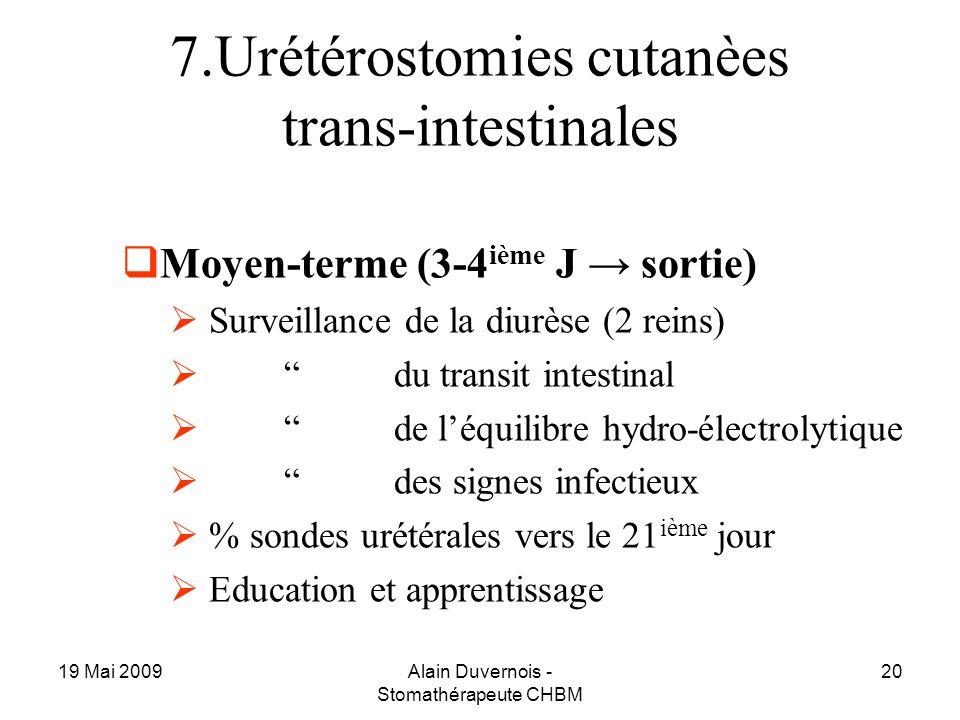19 Mai 2009Alain Duvernois - Stomathérapeute CHBM 20 7.Urétérostomies cutanèes trans-intestinales Moyen-terme (3-4 ième J sortie) Surveillance de la d