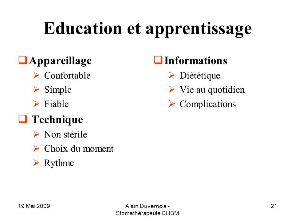 19 Mai 2009Alain Duvernois - Stomathérapeute CHBM 21 Education et apprentissage Appareillage Confortable Simple Fiable Technique Non stérile Choix du