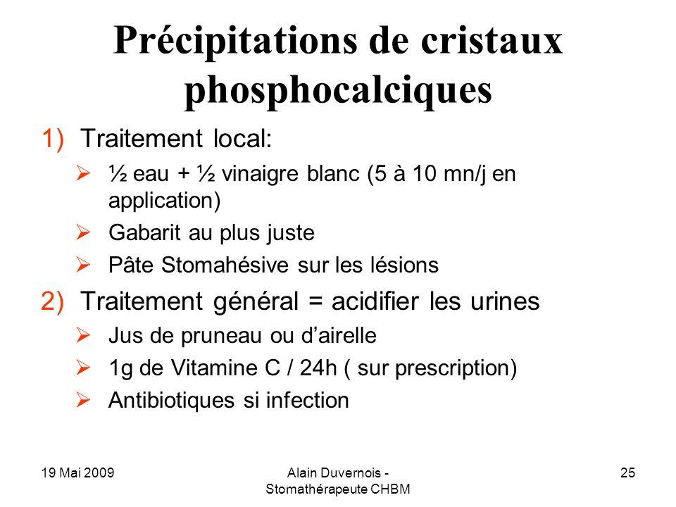 19 Mai 2009Alain Duvernois - Stomathérapeute CHBM 25 Précipitations de cristaux phosphocalciques 1)Traitement local: ½ eau + ½ vinaigre blanc (5 à 10