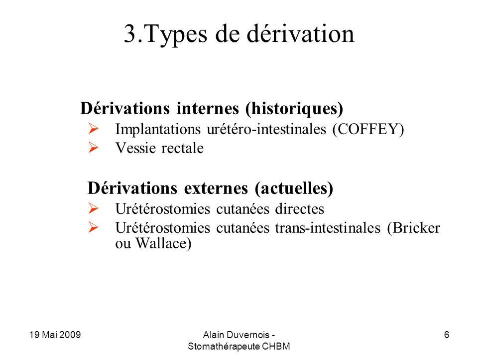 19 Mai 2009Alain Duvernois - Stomathérapeute CHBM 6 3.Types de dérivation Dérivations internes (historiques) Implantations urétéro-intestinales (COFFE