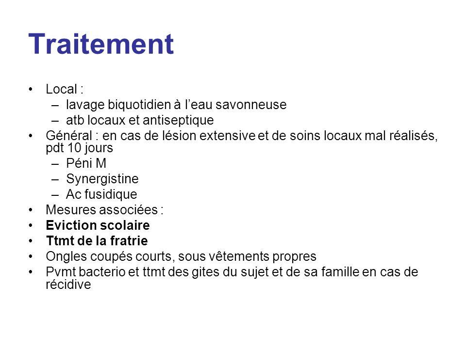 Traitement Local : –lavage biquotidien à leau savonneuse –atb locaux et antiseptique Général : en cas de lésion extensive et de soins locaux mal réali