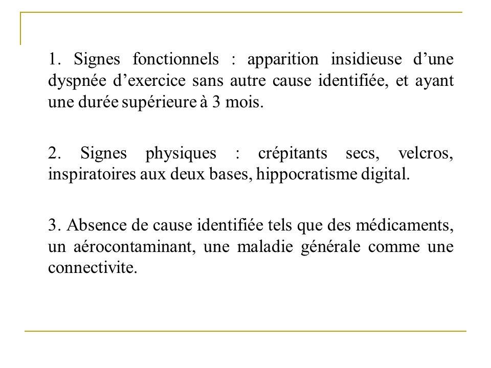 1. Signes fonctionnels : apparition insidieuse dune dyspnée dexercice sans autre cause identifiée, et ayant une durée supérieure à 3 mois. 2. Signes p
