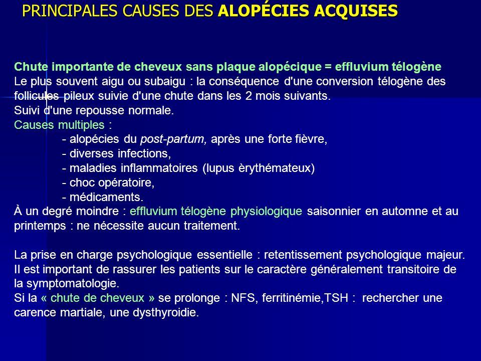 PRINCIPALES CAUSES DES ALOPÉCIES ACQUISES Chute importante de cheveux sans plaque alopécique = effluvium télogène Le plus souvent aigu ou subaigu : la