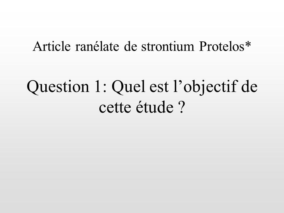 Article ranélate de strontium Protelos* Question 1: Quel est lobjectif de cette étude ?
