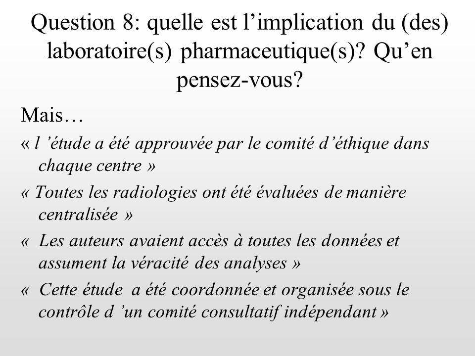 Question 8: quelle est limplication du (des) laboratoire(s) pharmaceutique(s)? Quen pensez-vous? Mais… « l étude a été approuvée par le comité déthiqu