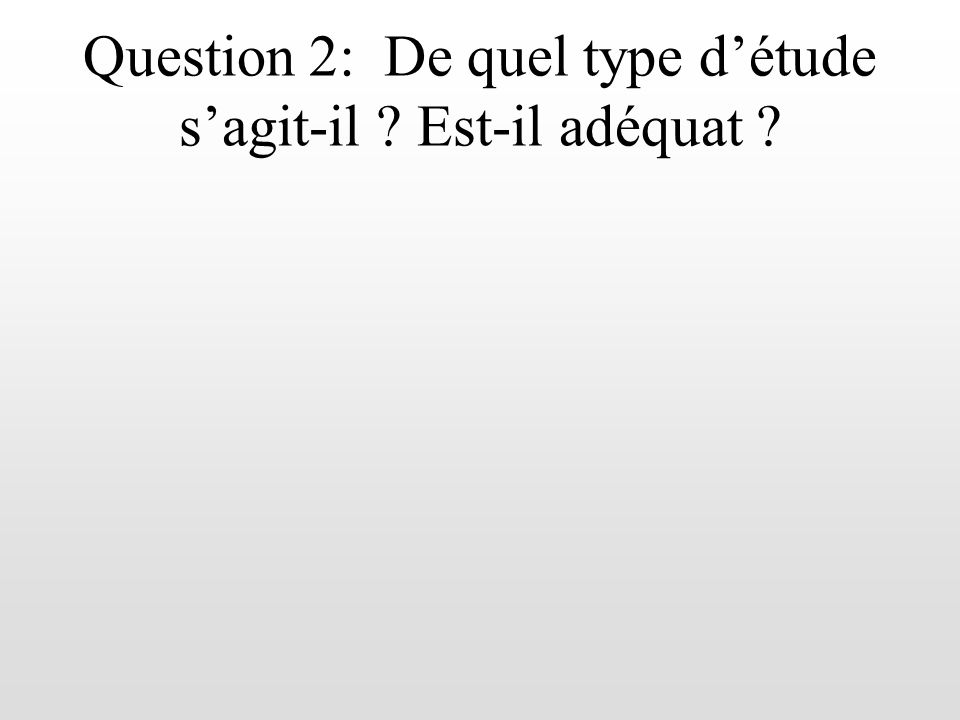 Question 2: De quel type détude sagit-il ? Est-il adéquat ?