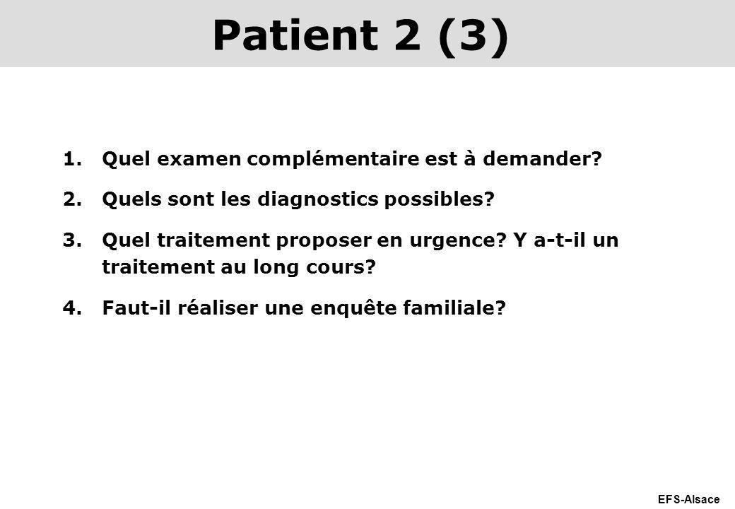EFS-Alsace 1.Quel examen complémentaire est à demander? 2.Quels sont les diagnostics possibles? 3.Quel traitement proposer en urgence? Y a-t-il un tra