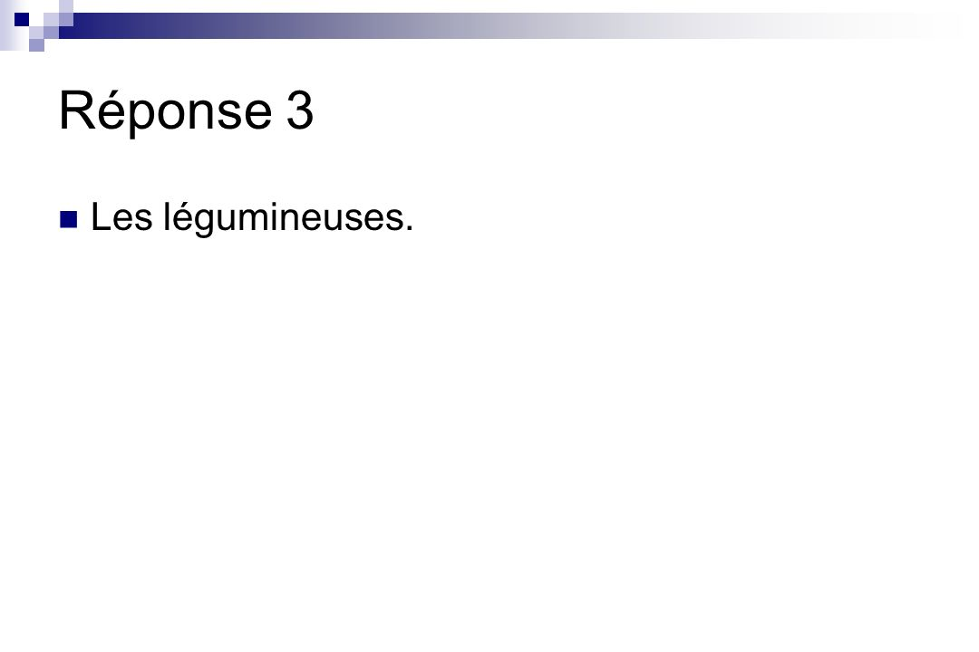 Réponse 3 Les légumineuses.