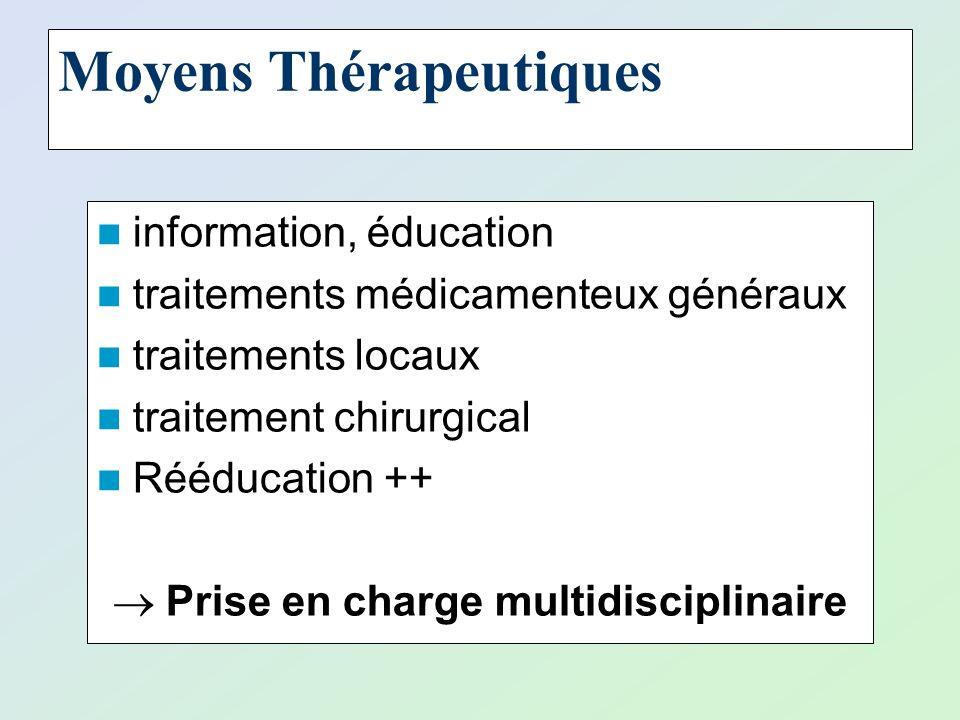 Moyens Thérapeutiques information, éducation traitements médicamenteux généraux traitements locaux traitement chirurgical Rééducation ++ Prise en char