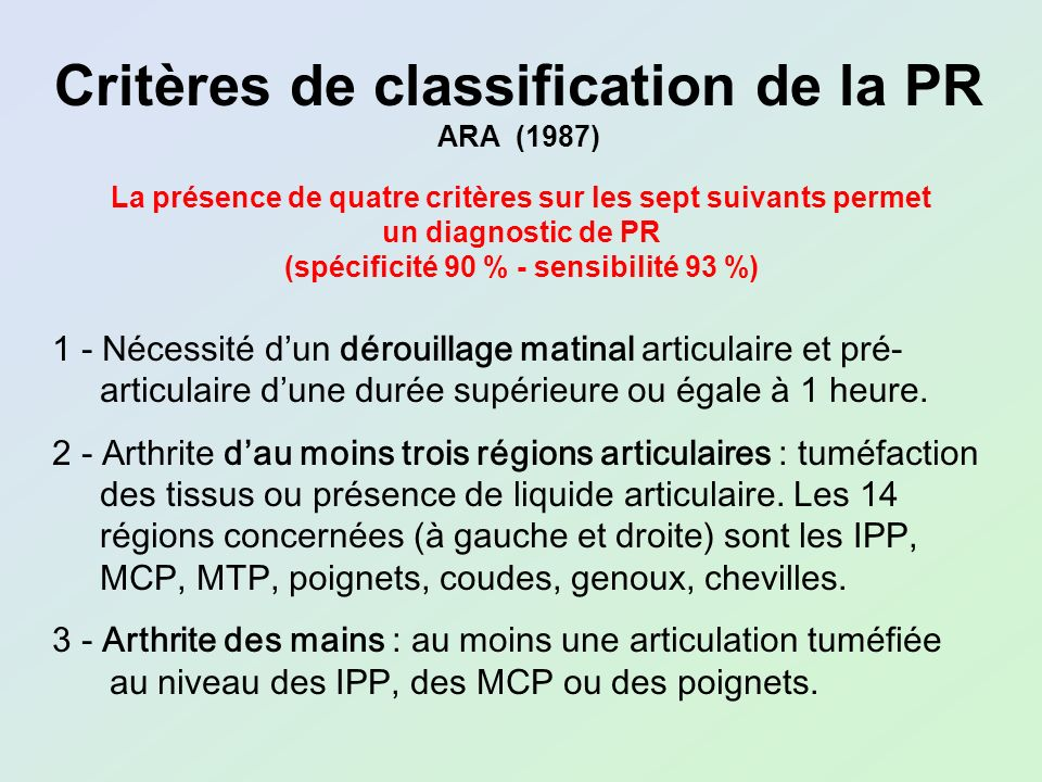 Critères de classification de la PR ARA (1987) La présence de quatre critères sur les sept suivants permet un diagnostic de PR (spécificité 90 % - sen