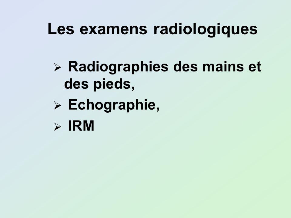 Les examens radiologiques Radiographies des mains et des pieds, Echographie, IRM