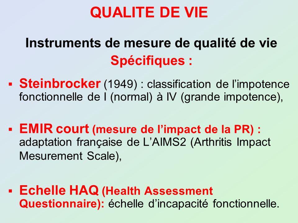 QUALITE DE VIE Instruments de mesure de qualité de vie Spécifiques : Steinbrocker (1949) : classification de limpotence fonctionnelle de I (normal) à