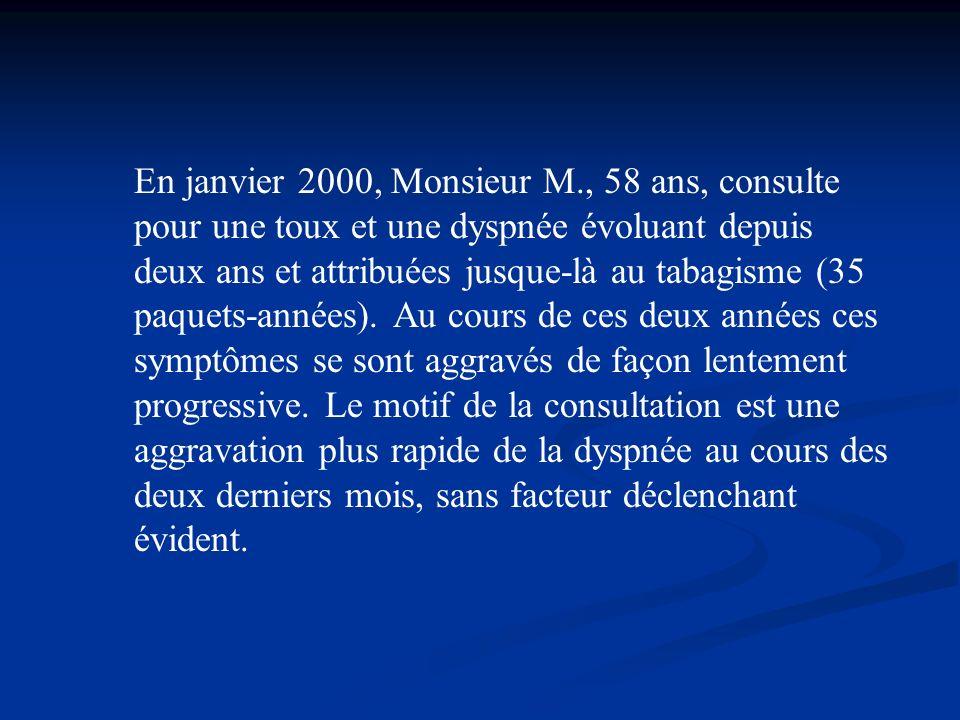 En janvier 2000, Monsieur M., 58 ans, consulte pour une toux et une dyspnée évoluant depuis deux ans et attribuées jusque-là au tabagisme (35 paquets-
