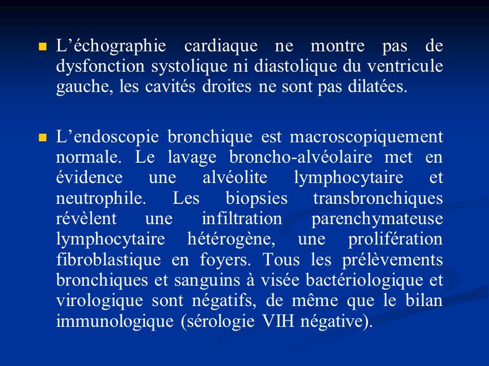 Léchographie cardiaque ne montre pas de dysfonction systolique ni diastolique du ventricule gauche, les cavités droites ne sont pas dilatées. Lendosco