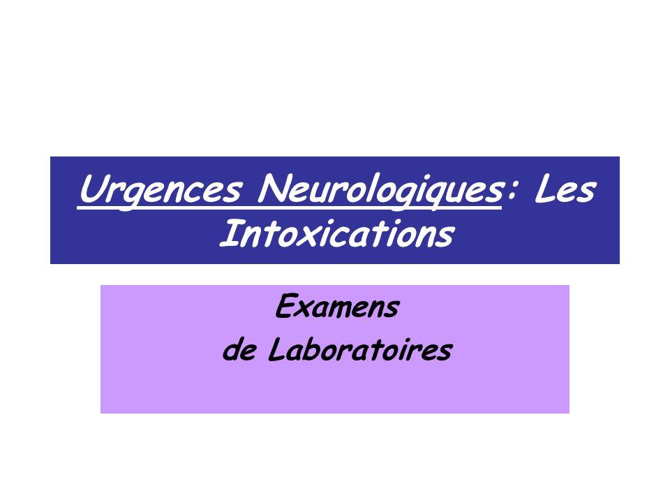 Urgences Neurologiques: Les Intoxications Examens de Laboratoires