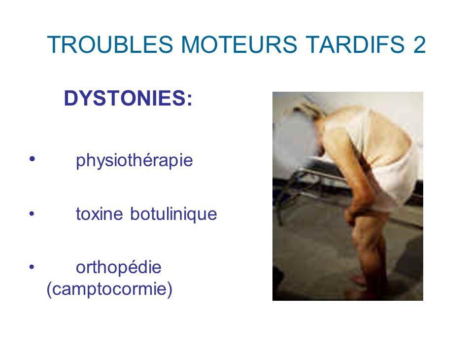 TROUBLES MOTEURS TARDIFS 2 DYSTONIES: physiothérapie toxine botulinique orthopédie (camptocormie)