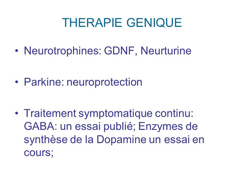 THERAPIE GENIQUE Neurotrophines: GDNF, Neurturine Parkine: neuroprotection Traitement symptomatique continu: GABA: un essai publié; Enzymes de synthès