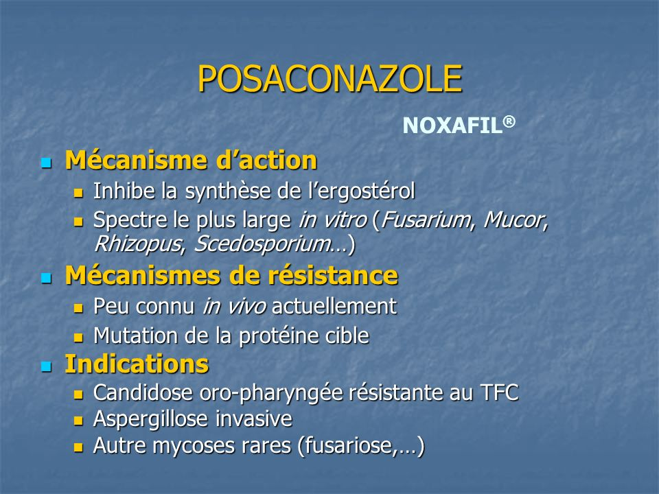 POSACONAZOLE Mécanisme daction Mécanisme daction Inhibe la synthèse de lergostérol Inhibe la synthèse de lergostérol Spectre le plus large in vitro (F