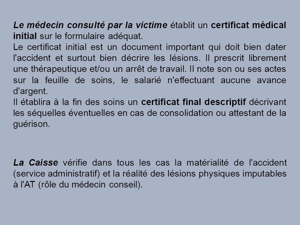 Le médecin consulté par la victime établit un certificat médical initial sur le formulaire adéquat. Le certificat initial est un document important qu