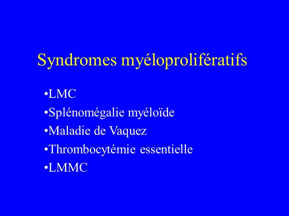 Syndromes myéloprolifératifs LMC Splénomégalie myéloïde Maladie de Vaquez Thrombocytémie essentielle LMMC