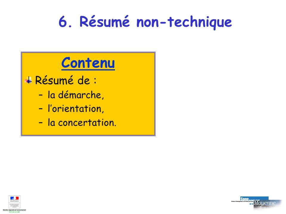 6. Résumé non-technique Contenu Résumé de : –la démarche, –lorientation, –la concertation.