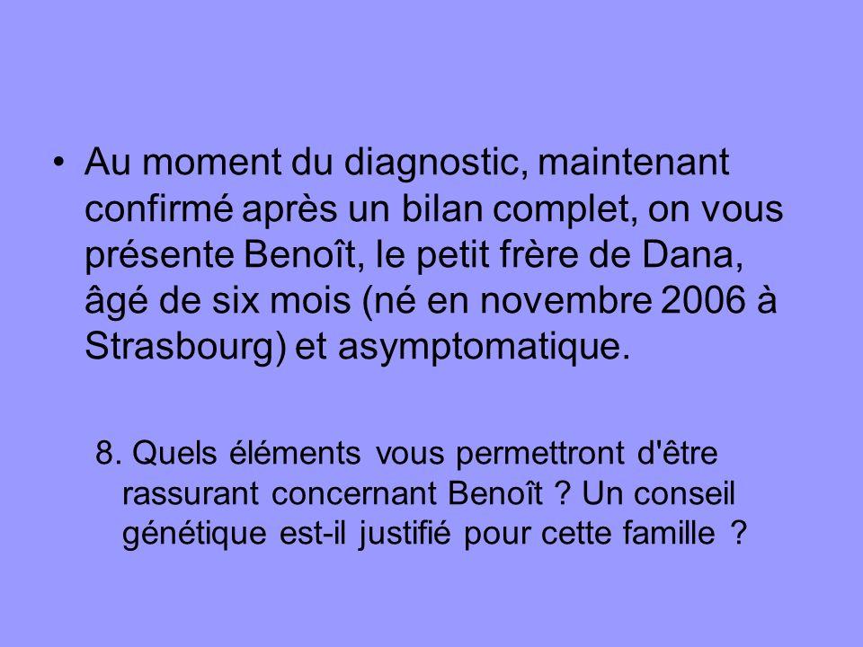 Au moment du diagnostic, maintenant confirmé après un bilan complet, on vous présente Benoît, le petit frère de Dana, âgé de six mois (né en novembre