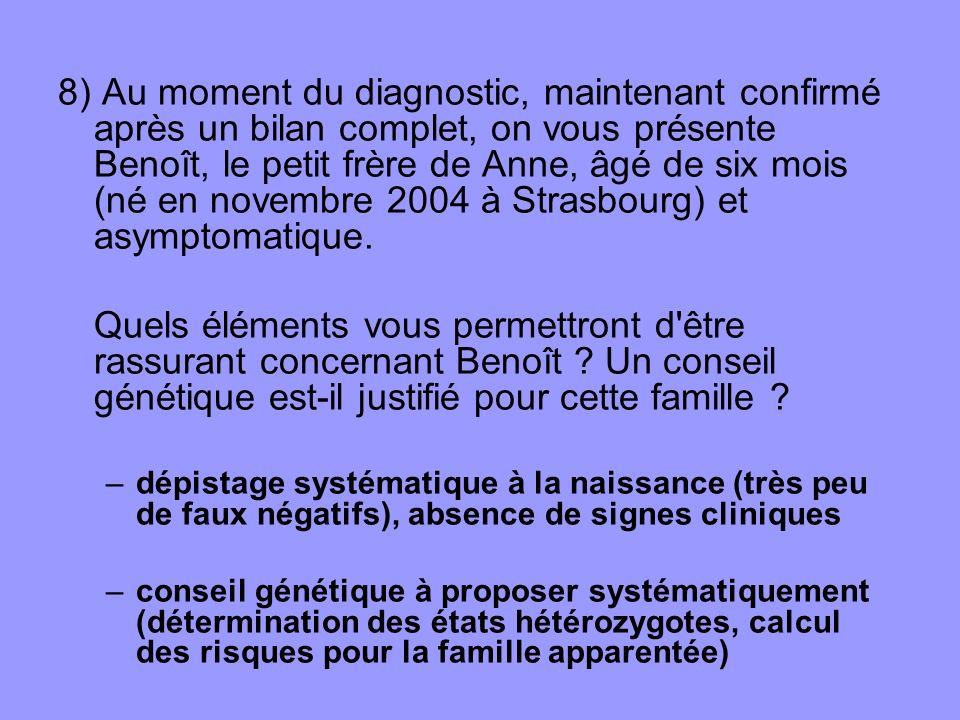 8) Au moment du diagnostic, maintenant confirmé après un bilan complet, on vous présente Benoît, le petit frère de Anne, âgé de six mois (né en novemb