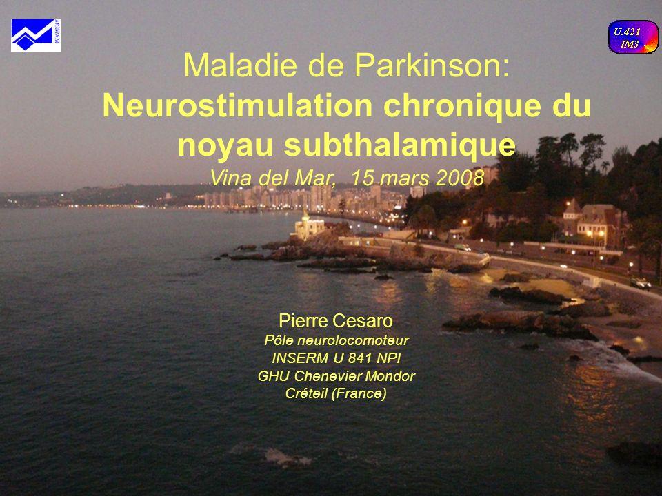 Maladie de Parkinson: Neurostimulation chronique du noyau subthalamique Vina del Mar, 15 mars 2008 Pierre Cesaro Pôle neurolocomoteur INSERM U 841 NPI