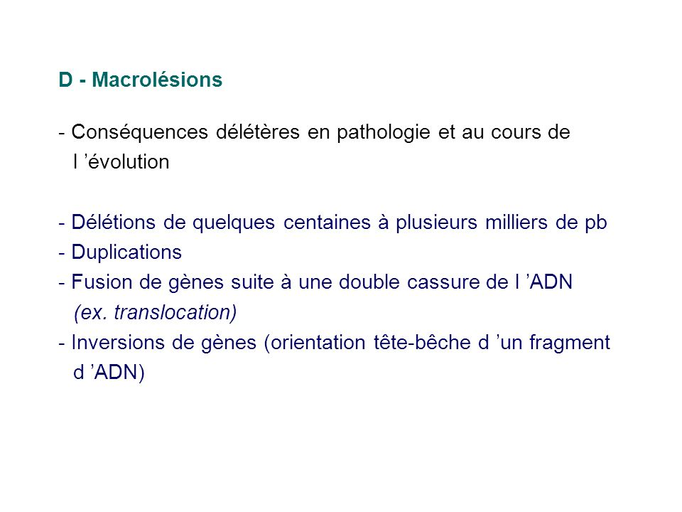 D - Macrolésions - Conséquences délétères en pathologie et au cours de l évolution - Délétions de quelques centaines à plusieurs milliers de pb - Dupl