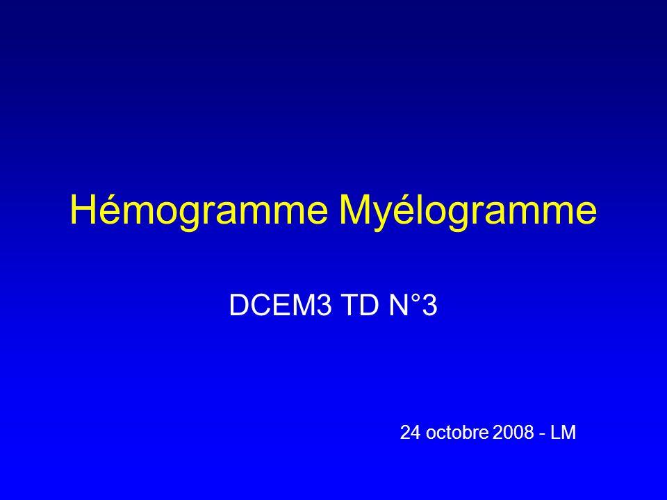 Myélogramme 1 évaluation de la richesse 2 évaluation des mégacaryocytes 3 évaluation des lignées myéloïdes et lymphoïdes 4 recherche danomalies de maturation 5 recherche de cellules anormales
