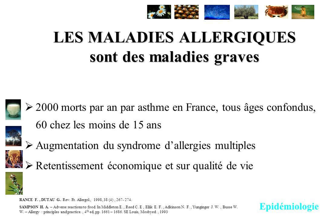 LES MALADIES ALLERGIQUES sont des maladies graves 2000 morts par an par asthme en France, tous âges confondus, 60 chez les moins de 15 ans Augmentatio