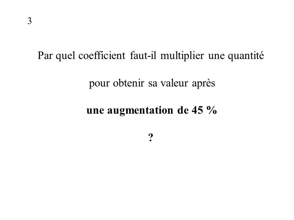 Par quel coefficient faut-il multiplier une quantité pour obtenir sa valeur après une augmentation de 45 % .