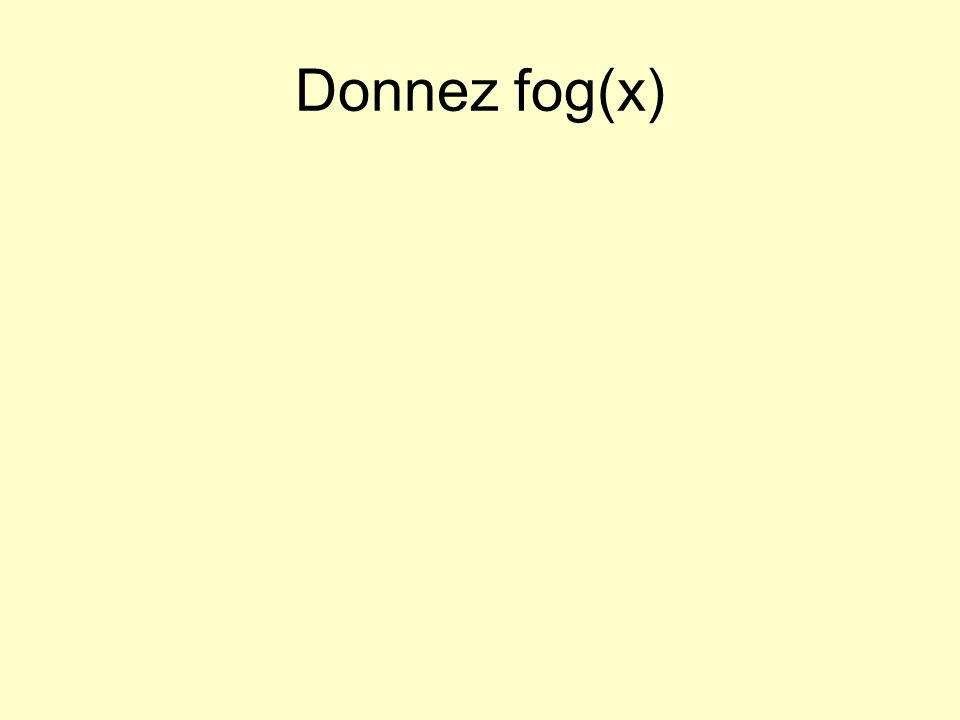 Donnez fog(x)