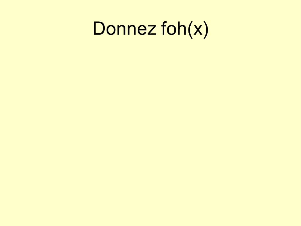 Donnez foh(x)