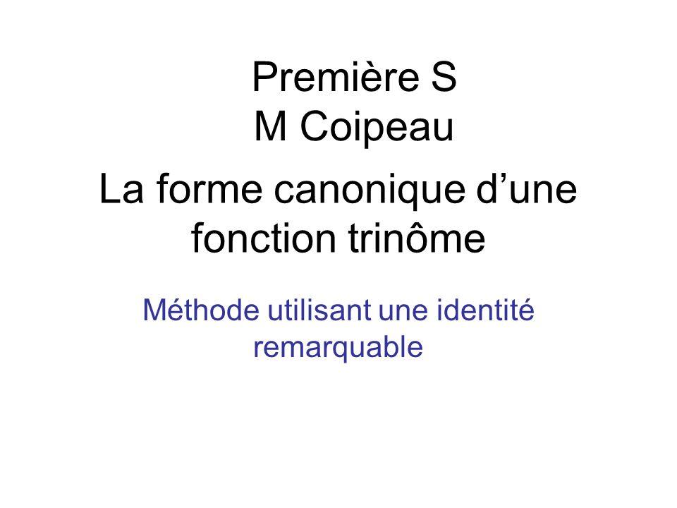 La forme canonique dune fonction trinôme Méthode utilisant une identité remarquable Première S M Coipeau