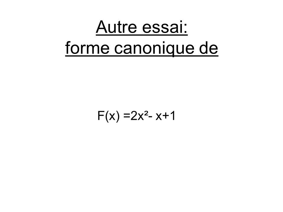 Autre essai: forme canonique de F(x) =2x²- x+1