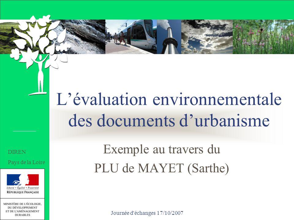 Journée d échanges 17/10/2007 Lévaluation environnementale des documents durbanisme Exemple au travers du PLU de MAYET (Sarthe) DIREN Pays de la Loire