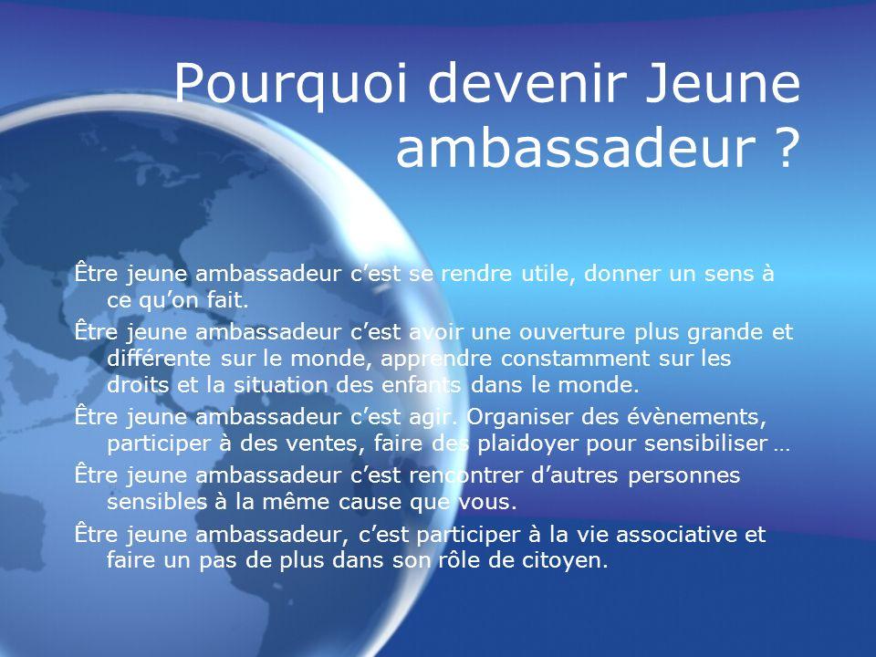 Pourquoi devenir Jeune ambassadeur ? Être jeune ambassadeur cest se rendre utile, donner un sens à ce quon fait. Être jeune ambassadeur cest avoir une