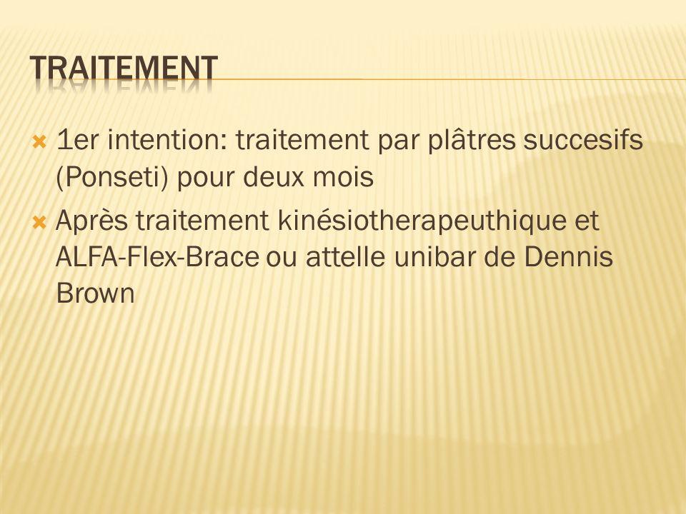 1er intention: traitement par plâtres succesifs (Ponseti) pour deux mois Après traitement kinésiotherapeuthique et ALFA-Flex-Brace ou attelle unibar d